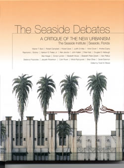 The Seaside Debates: A Critique Of The New Urbanism by Todd Bressi, Rizzoli (2002)
